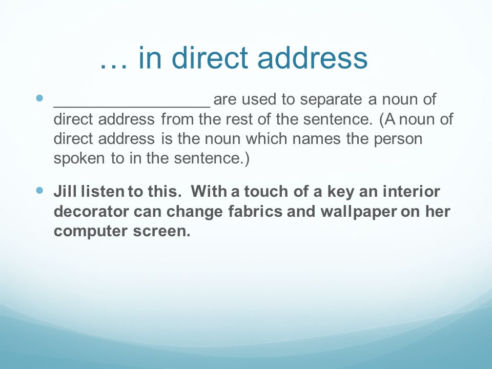 … in direct address _________________ are used to separate a noun of direct address from the rest of the sentence.
