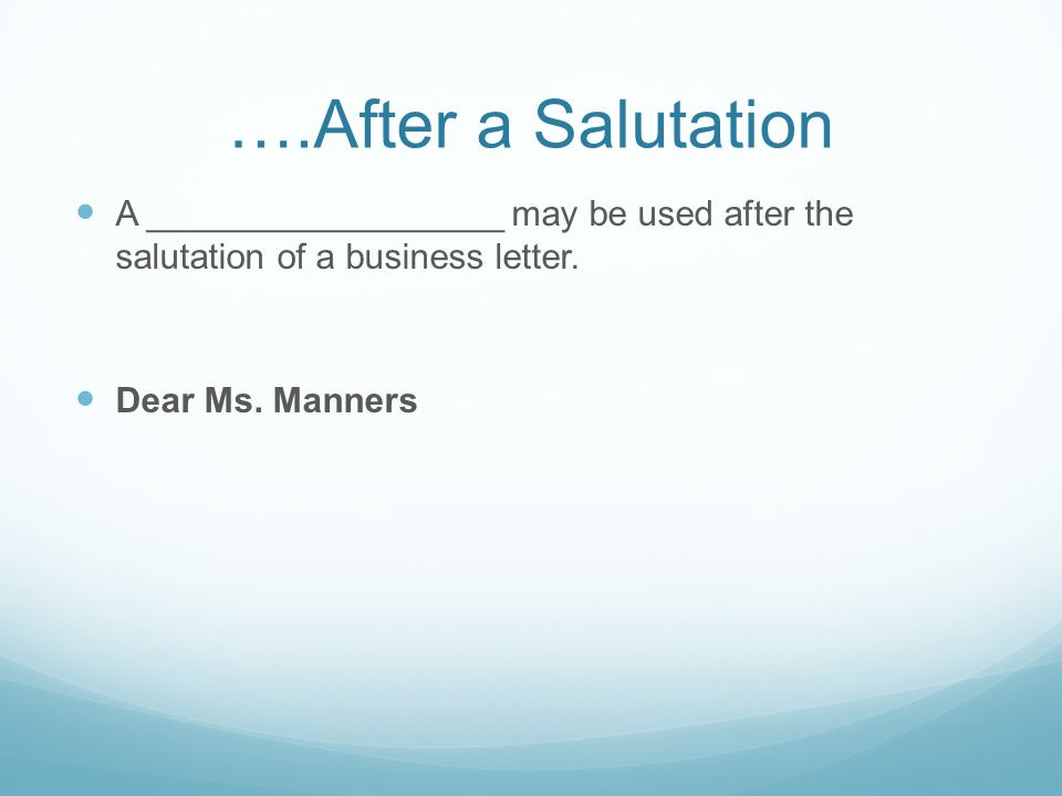 ….After a Salutation A __________________ may be used after the salutation of a business letter.