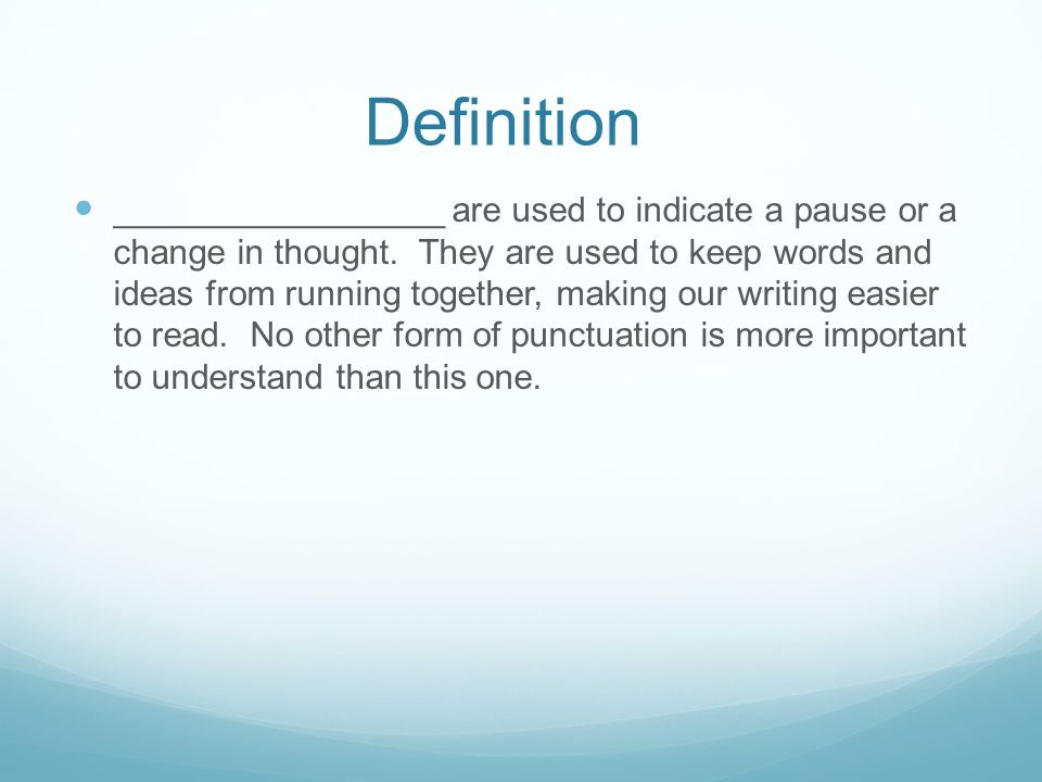 Definition _________________ are used to indicate a pause or a change in thought.