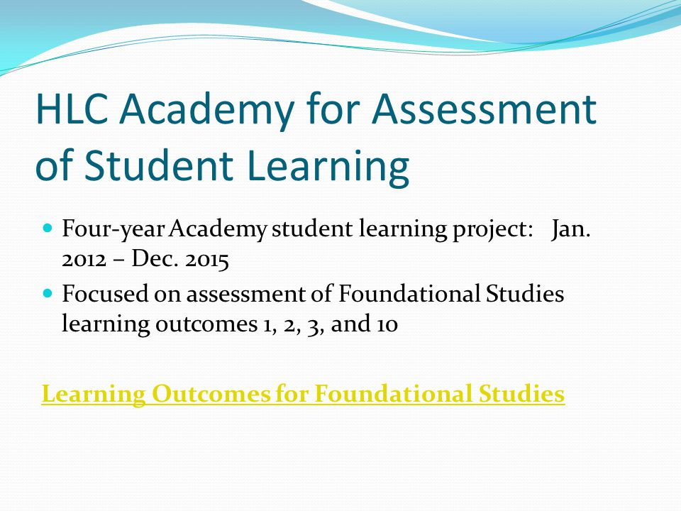HLC Academy for Assessment of Student Learning Four-year Academy student learning project: Jan.