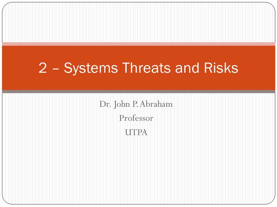 Dr. John P. Abraham Professor UTPA 2 – Systems Threats and Risks