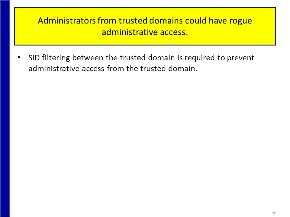 Administrators from trusted domains could have rogue administrative access.
