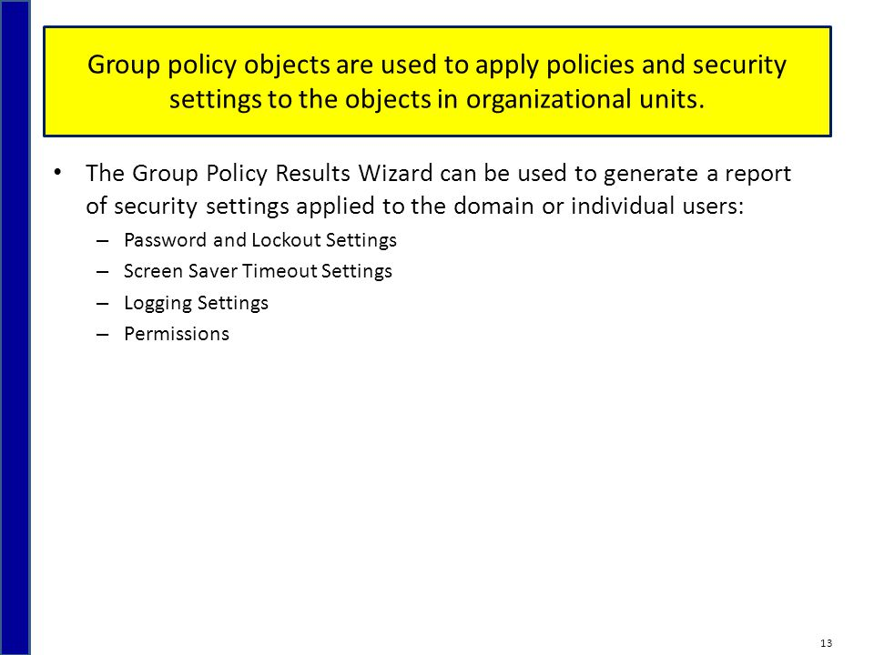 Group policy objects are used to apply policies and security settings to the objects in organizational units. The Group Policy Results Wizard can be u