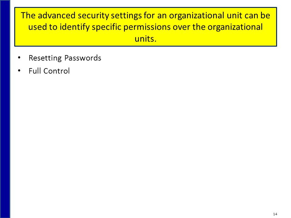 The advanced security settings for an organizational unit can be used to identify specific permissions over the organizational units.