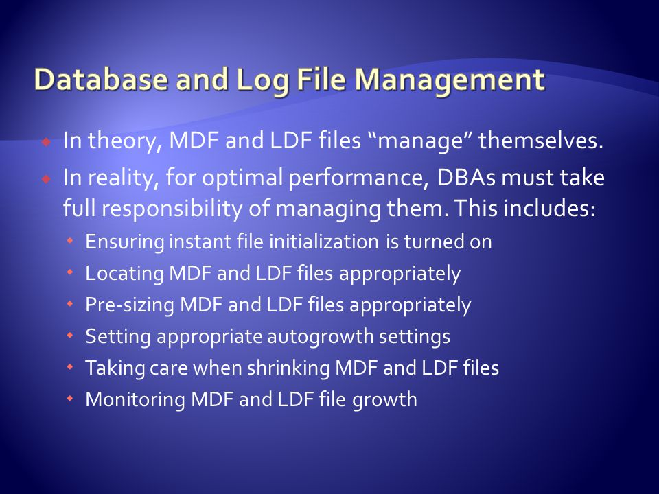  In theory, MDF and LDF files manage themselves.