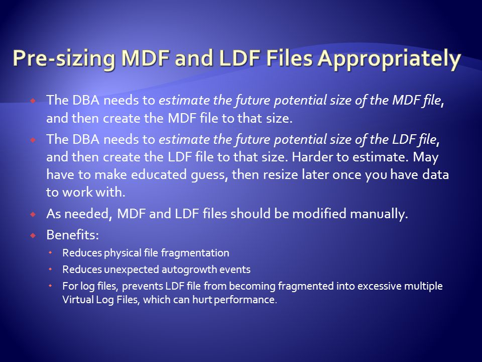  The DBA needs to estimate the future potential size of the MDF file, and then create the MDF file to that size.