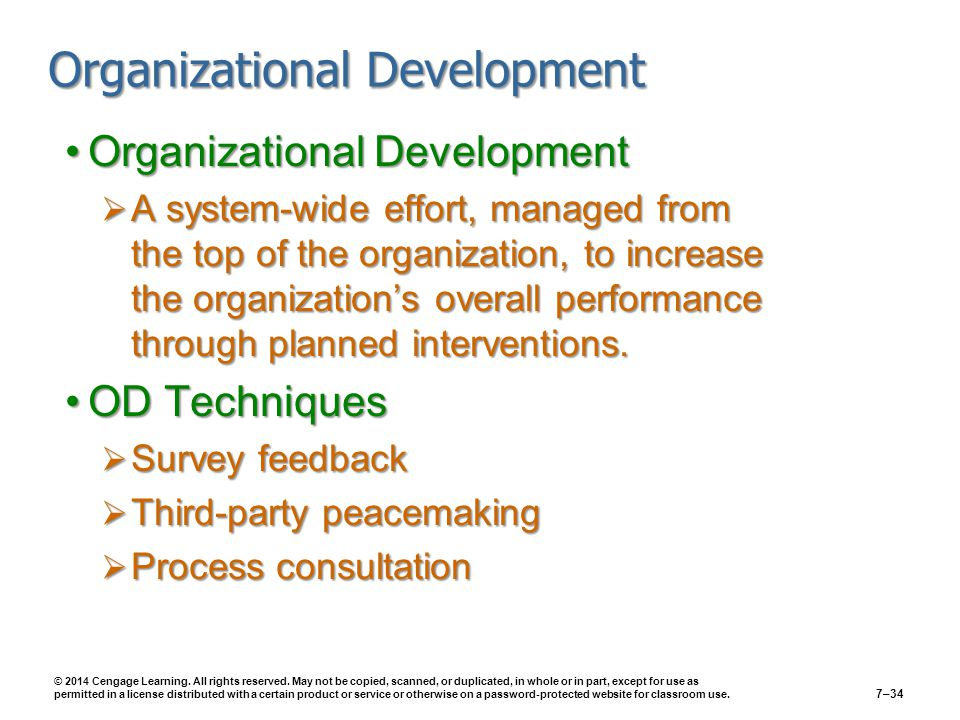 Organizational Development Organizational DevelopmentOrganizational Development  A system-wide effort, managed from the top of the organization, to increase the organization's overall performance through planned interventions.