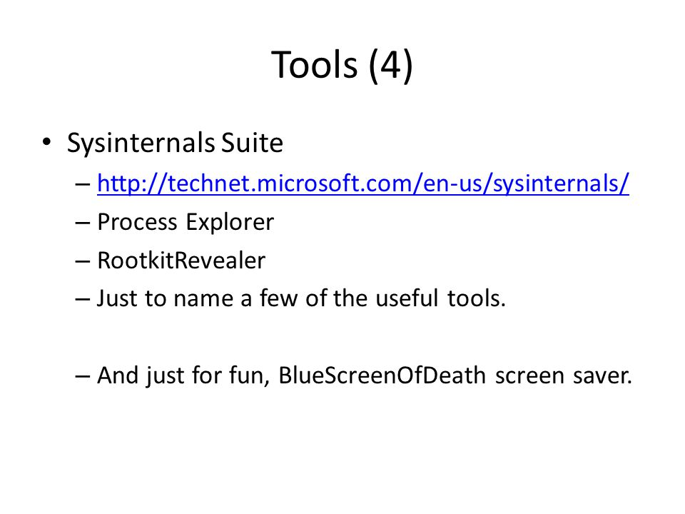 Tools (4) Sysinternals Suite – http://technet.microsoft.com/en-us/sysinternals/ http://technet.microsoft.com/en-us/sysinternals/ – Process Explorer – RootkitRevealer – Just to name a few of the useful tools.