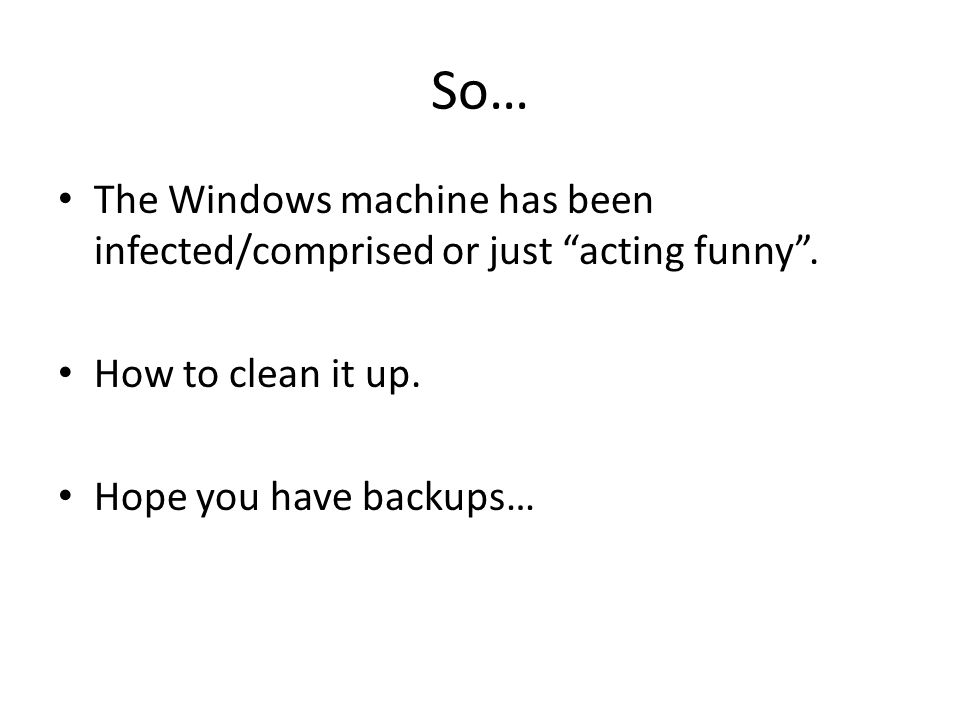 So… The Windows machine has been infected/comprised or just acting funny .