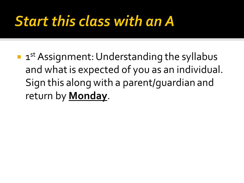  1 st Assignment: Understanding the syllabus and what is expected of you as an individual.