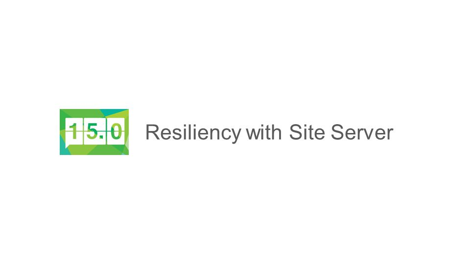 Resiliency with Site Server