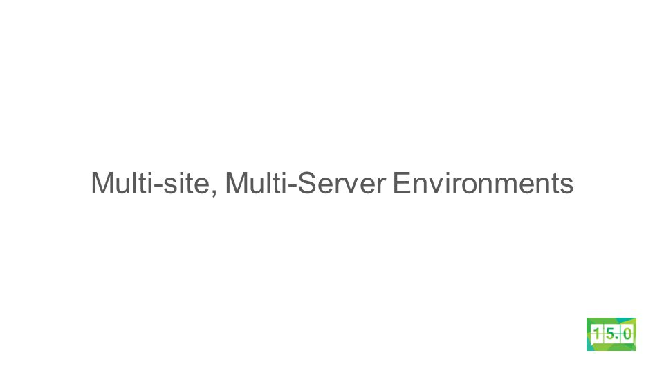 Multi-site, Multi-Server Environments