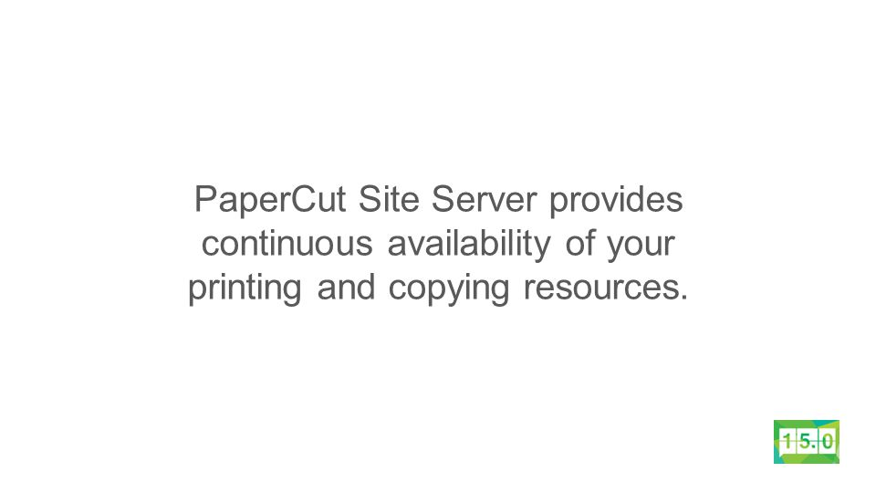 PaperCut Site Server provides continuous availability of your printing and copying resources.