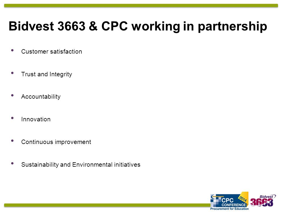 Bidvest 3663 & CPC working in partnership Customer satisfaction Trust and Integrity Accountability Innovation Continuous improvement Sustainability and Environmental initiatives