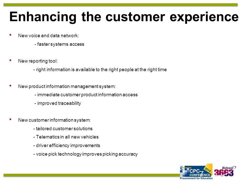 Enhancing the customer experience New voice and data network: - faster systems access New reporting tool: - right information is available to the right people at the right time New product information management system: - immediate customer product information access - improved traceability New customer information system: - tailored customer solutions - Telematics in all new vehicles - driver efficiency improvements - voice pick technology improves picking accuracy 7
