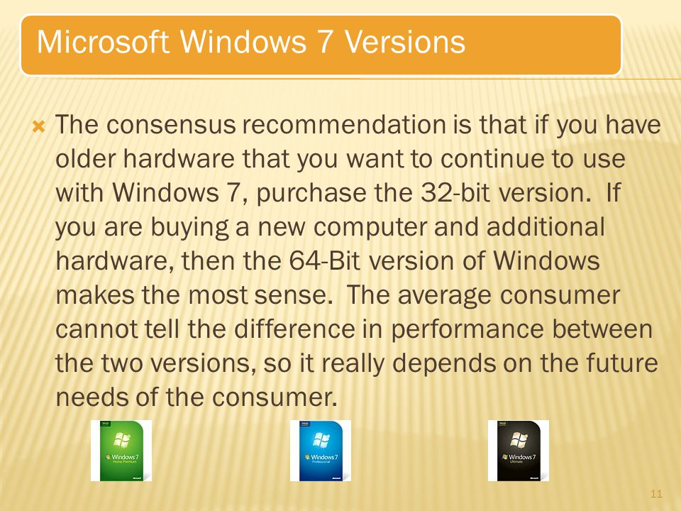  The consensus recommendation is that if you have older hardware that you want to continue to use with Windows 7, purchase the 32-bit version.