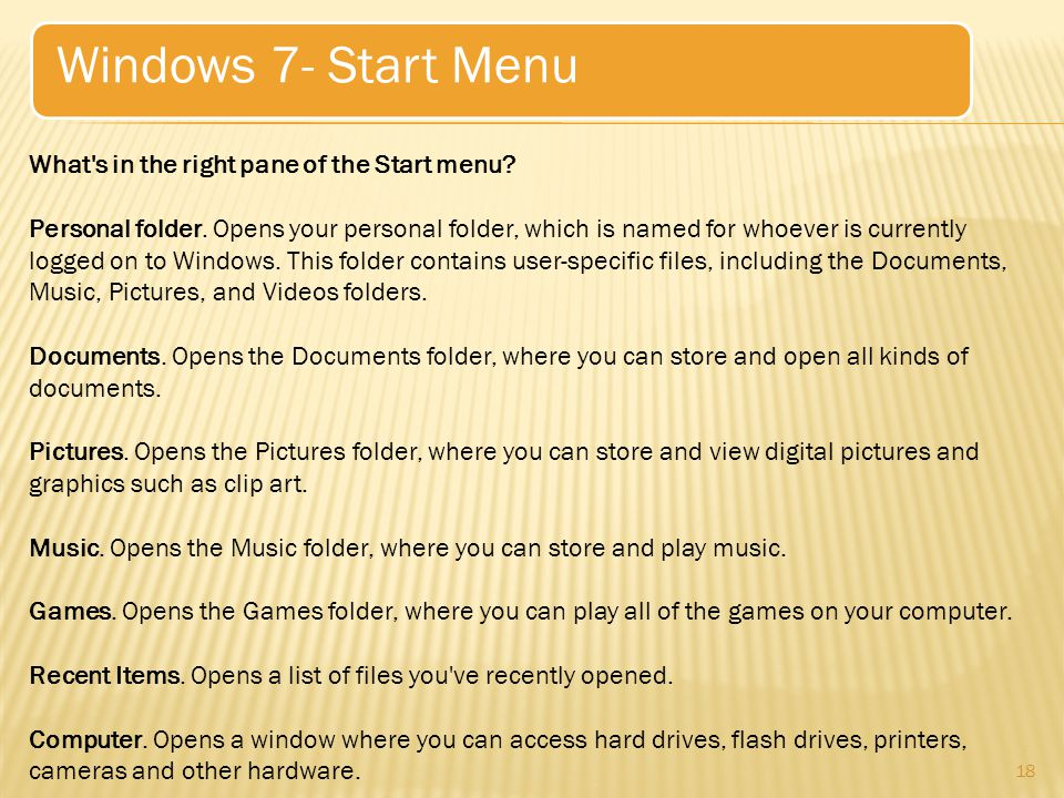 18 Windows 7- Start Menu What s in the right pane of the Start menu.