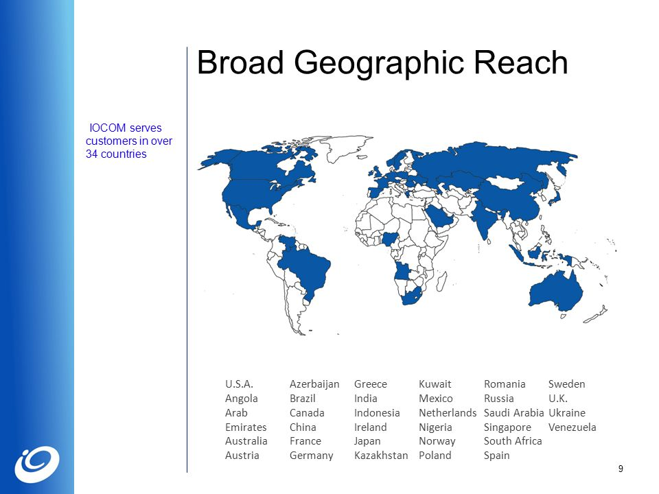Broad Geographic Reach 9 IOCOM serves customers in over 34 countries U.S.A.