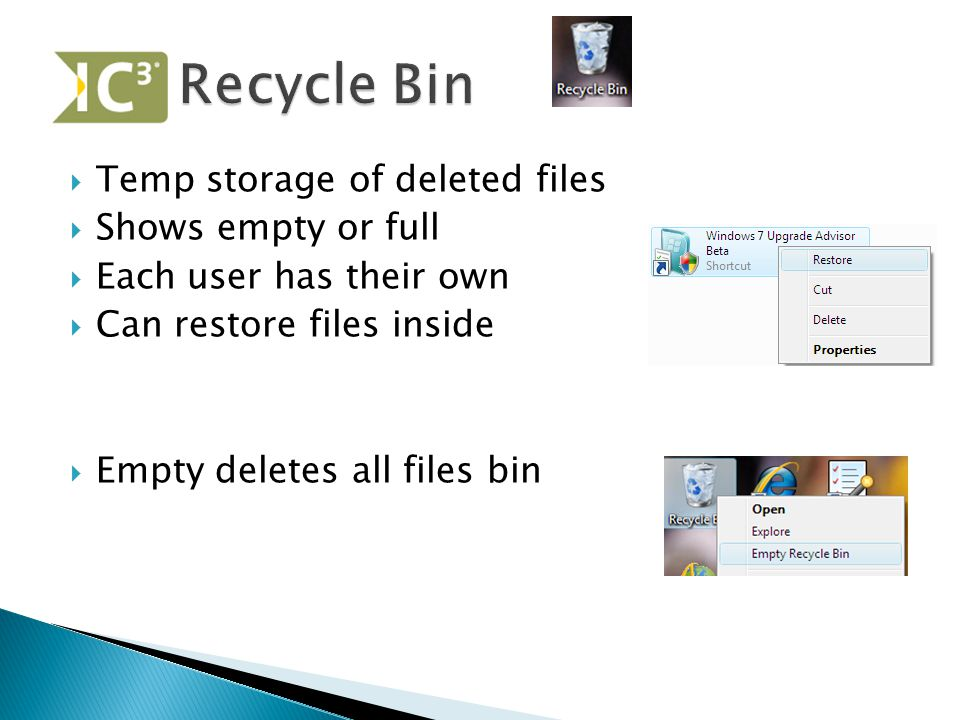  Temp storage of deleted files  Shows empty or full  Each user has their own  Can restore files inside  Empty deletes all files bin