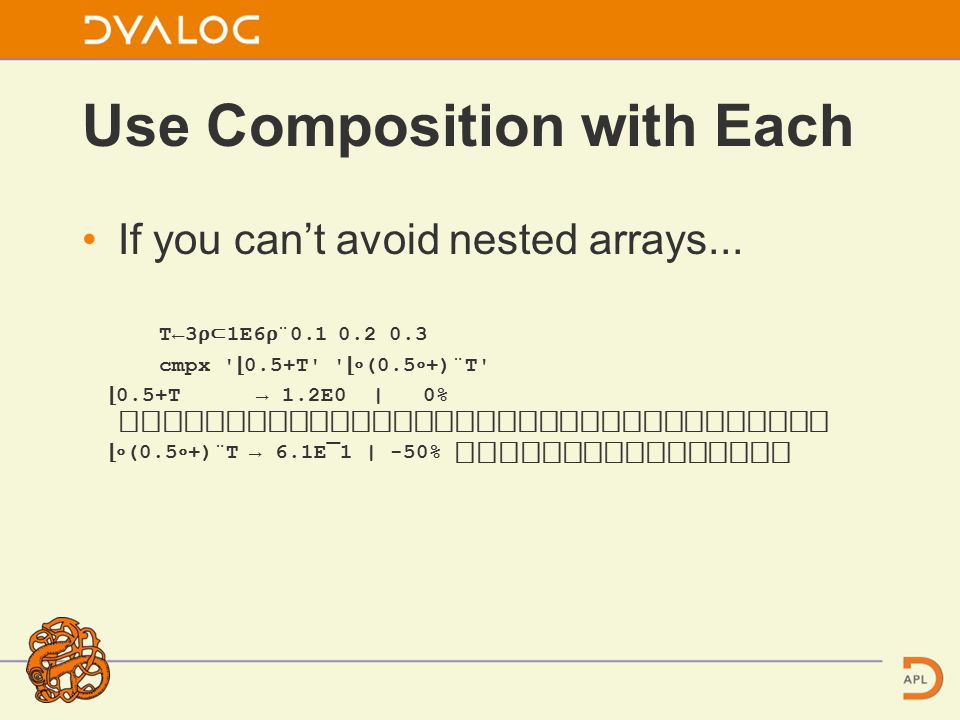 Use Composition with Each If you can't avoid nested arrays...