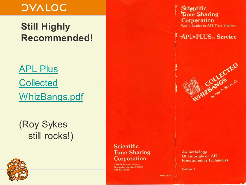 Still Highly Recommended! APL Plus Collected WhizBangs.pdf (Roy Sykes still rocks!)