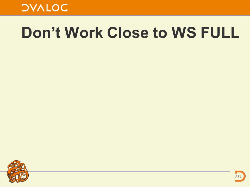 Don't Work Close to WS FULL