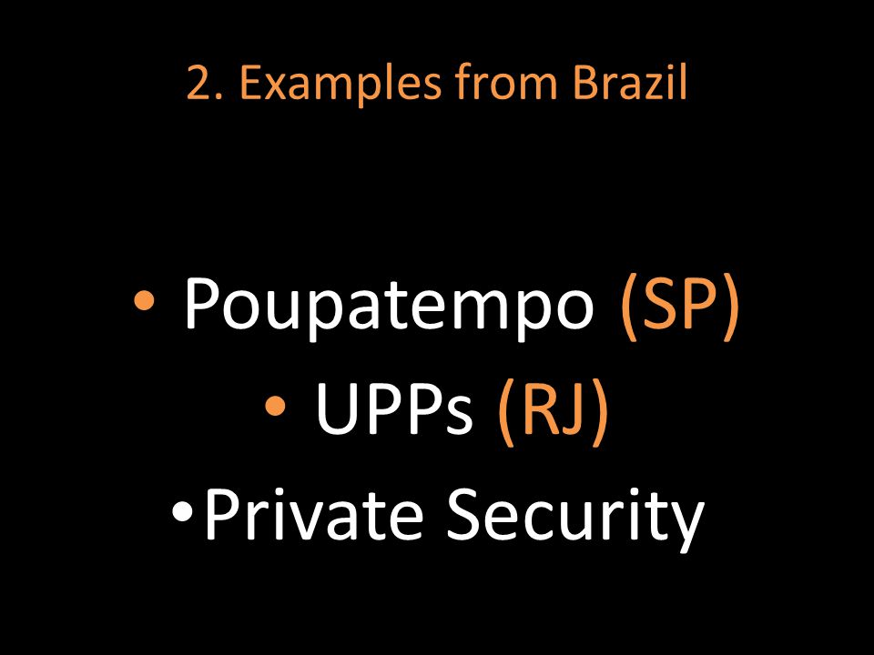2. Examples from Brazil Poupatempo (SP) UPPs (RJ) Private Security