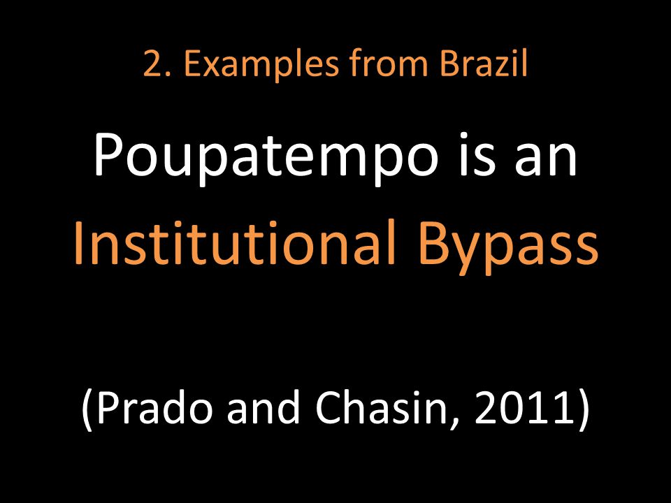 2. Examples from Brazil Poupatempo is an Institutional Bypass (Prado and Chasin, 2011)