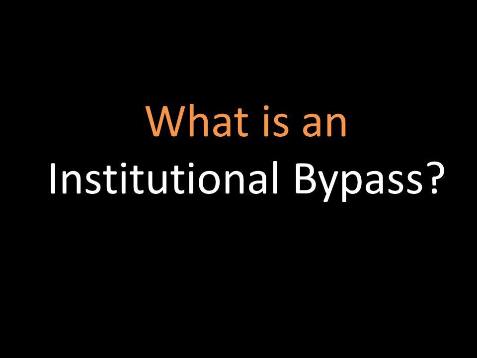 What is an Institutional Bypass