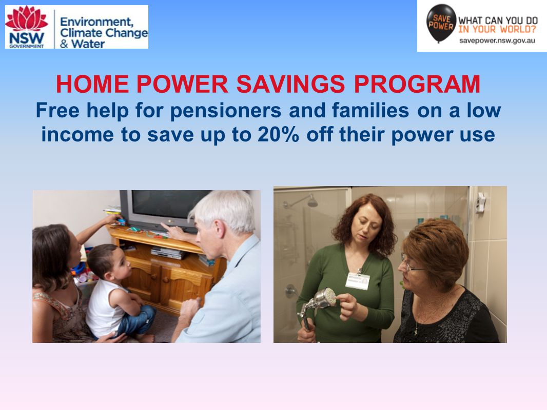 HOME POWER SAVINGS PROGRAM Free help for pensioners and families on a low income to save up to 20% off their power use