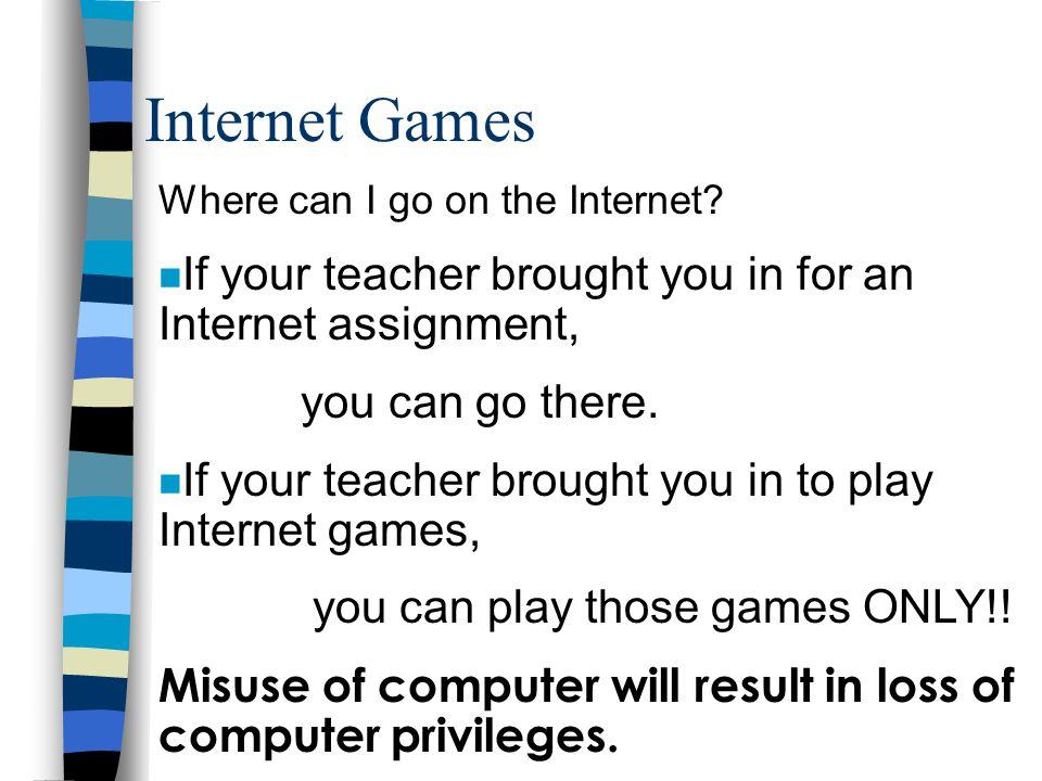 Internet You signed an Internet Use Agreement when you signed your student handbook sheet.