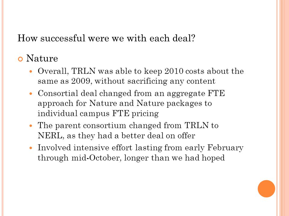 How successful were we with each deal? Nature Overall, TRLN was able to keep 2010 costs about the same as 2009, without sacrificing any content Consor