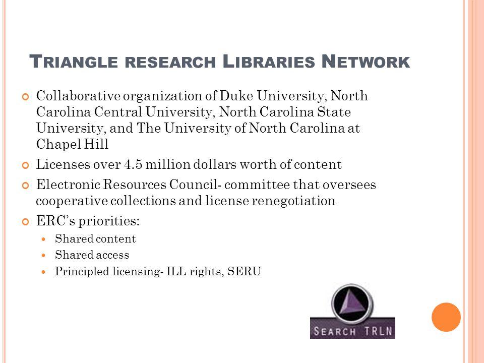 T RIANGLE RESEARCH L IBRARIES N ETWORK Collaborative organization of Duke University, North Carolina Central University, North Carolina State Universi