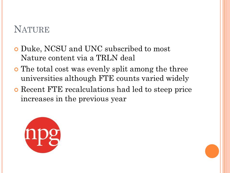 N ATURE Duke, NCSU and UNC subscribed to most Nature content via a TRLN deal The total cost was evenly split among the three universities although FTE