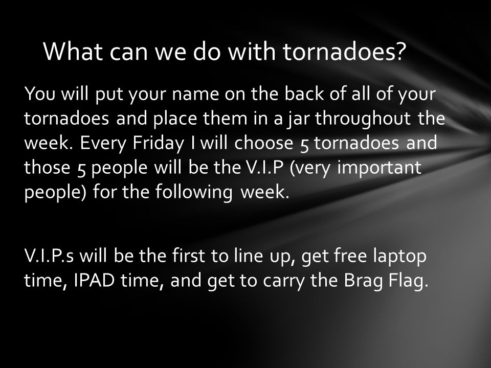 You will put your name on the back of all of your tornadoes and place them in a jar throughout the week.