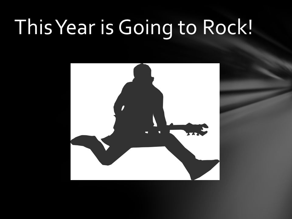 This Year is Going to Rock!
