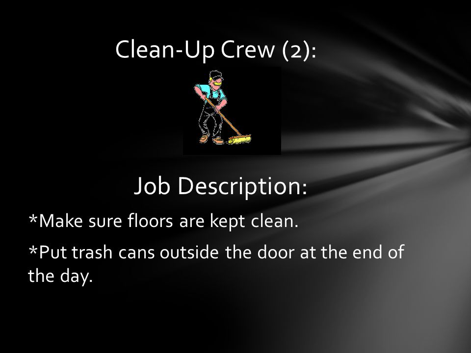 Job Description: *Make sure floors are kept clean.