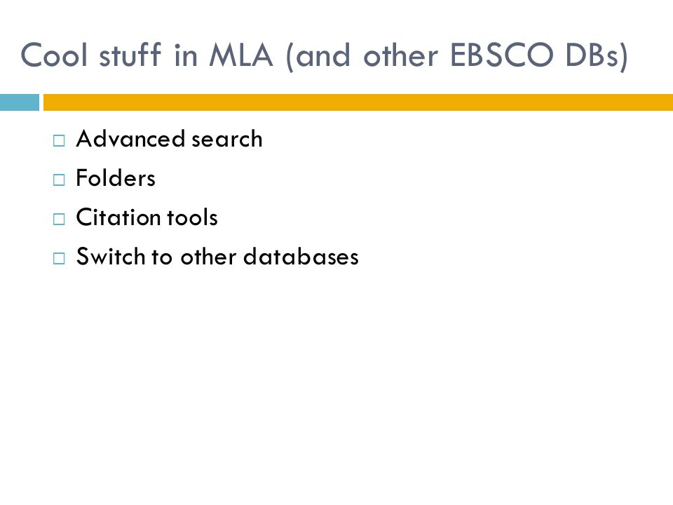 Cool stuff in MLA (and other EBSCO DBs)  Advanced search  Folders  Citation tools  Switch to other databases