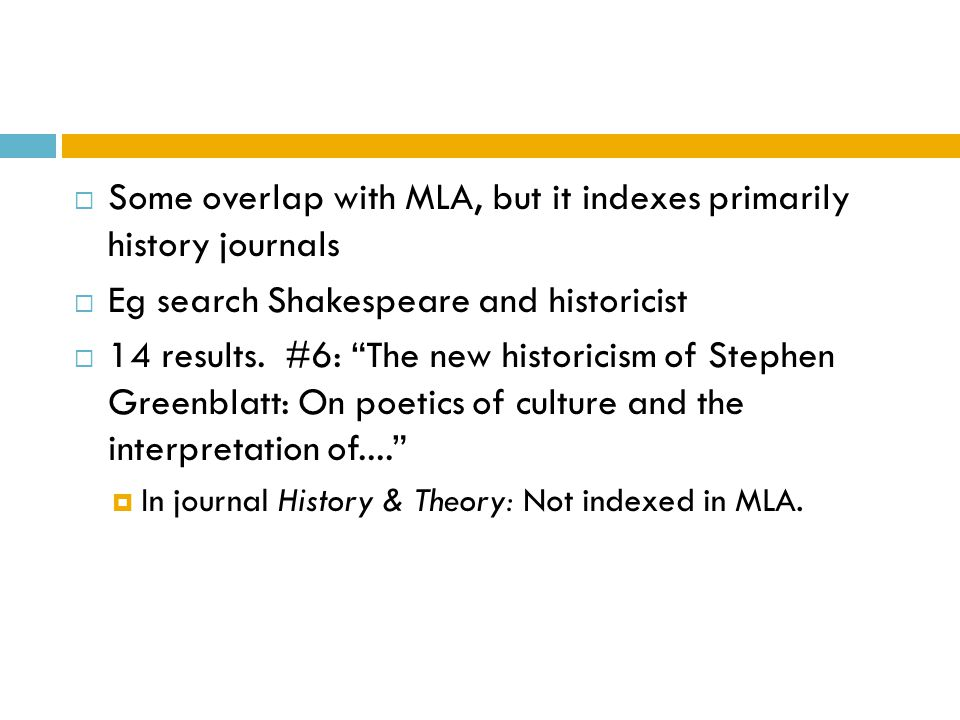 Some overlap with MLA, but it indexes primarily history journals  Eg search Shakespeare and historicist  14 results.