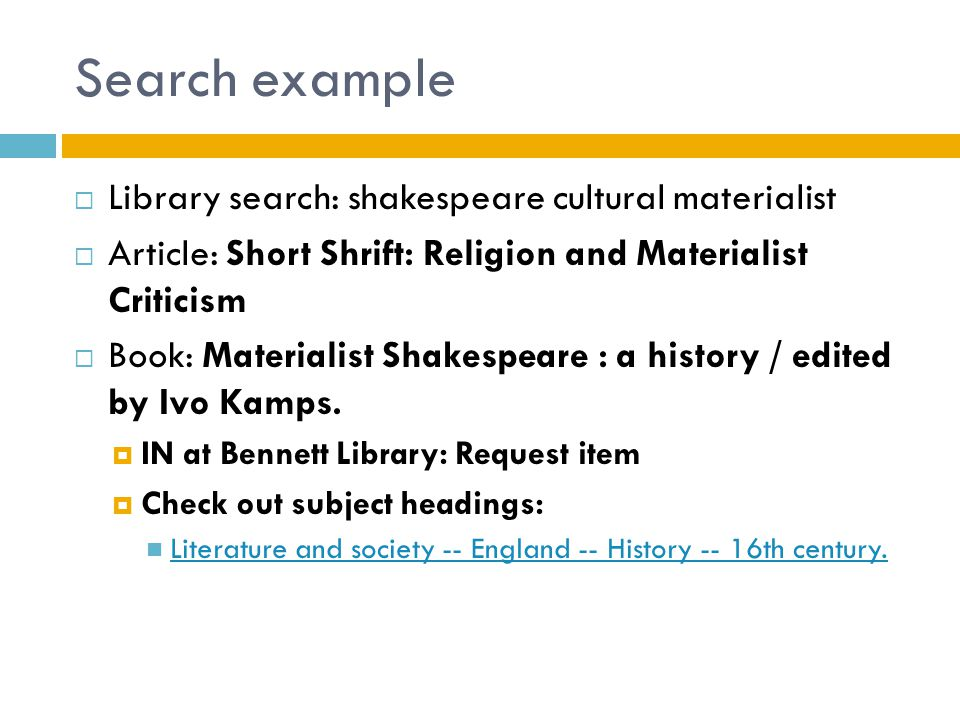 Search example  Library search: shakespeare cultural materialist  Article: Short Shrift: Religion and Materialist Criticism  Book: Materialist Shakespeare : a history / edited by Ivo Kamps.