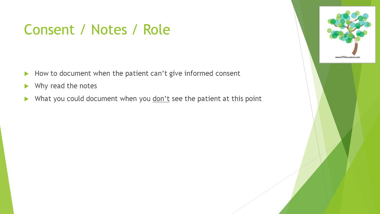 Consent / Notes / Role  How to document when the patient can't give informed consent  Why read the notes  What you could document when you don't see the patient at this point