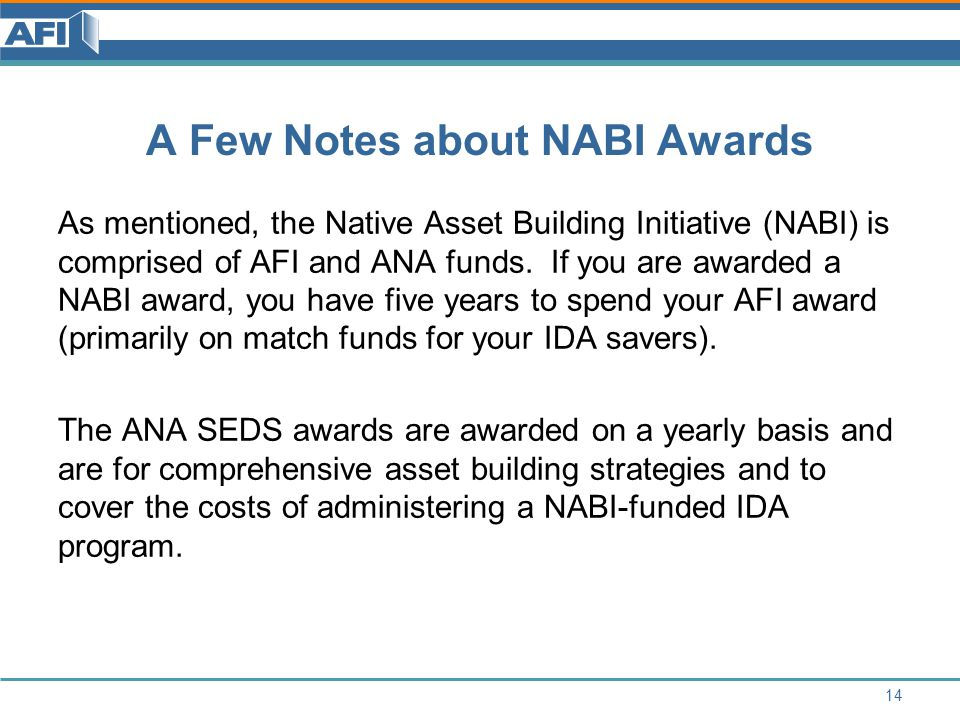 A Few Notes about NABI Awards As mentioned, the Native Asset Building Initiative (NABI) is comprised of AFI and ANA funds.