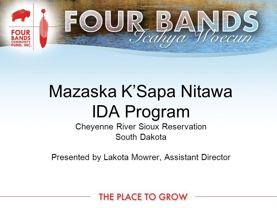 Mazaska K'Sapa Nitawa IDA Program Cheyenne River Sioux Reservation South Dakota Presented by Lakota Mowrer, Assistant Director