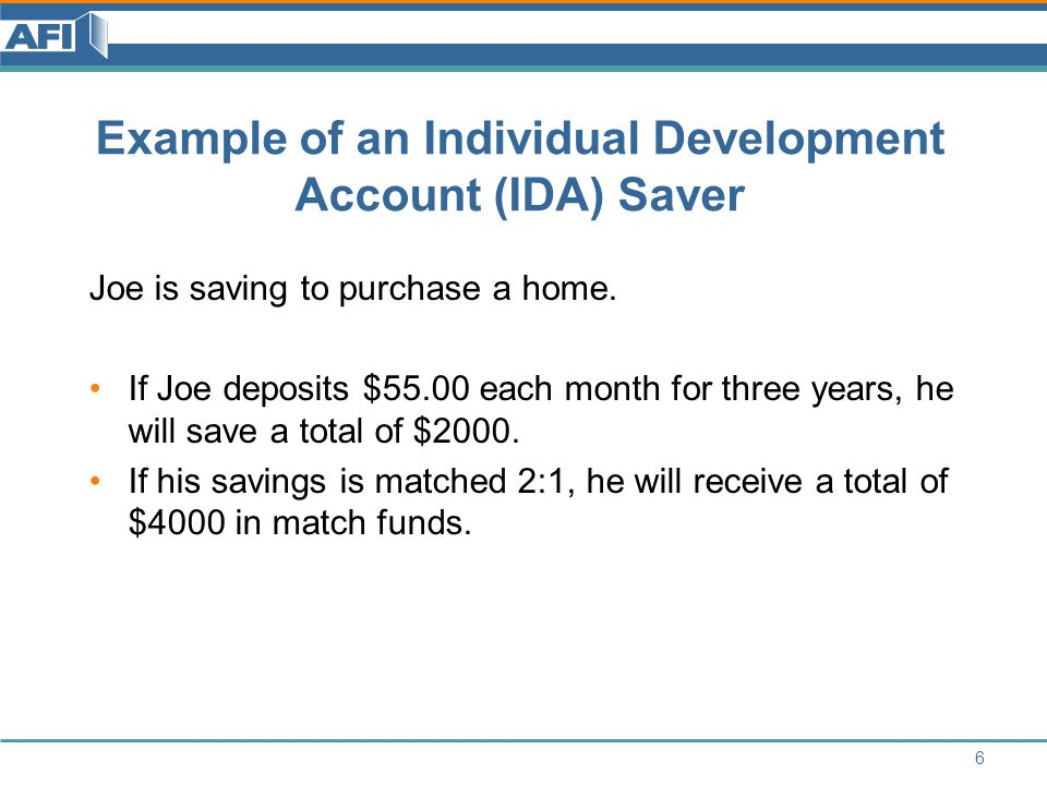 Example of an Individual Development Account (IDA) Saver Joe is saving to purchase a home.