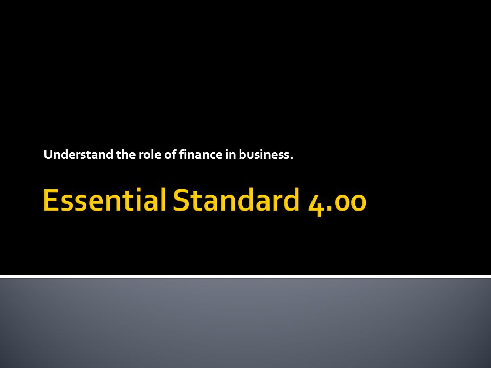Understand the role of finance in business.