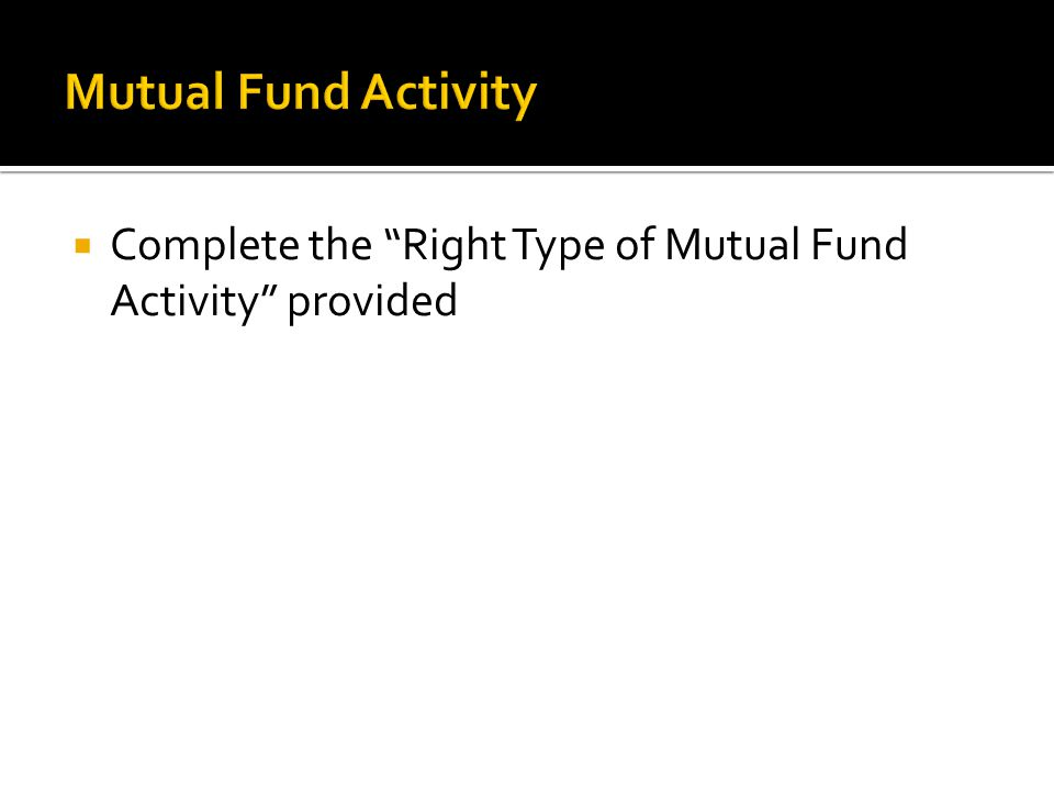  Complete the Right Type of Mutual Fund Activity provided