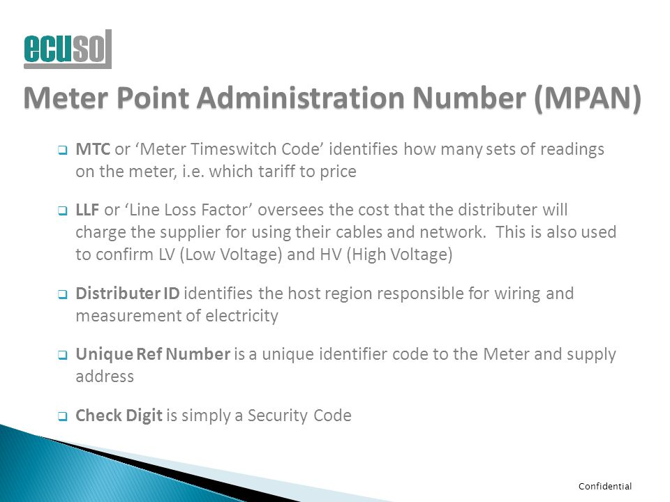 Confidential Meter Point Administration Number (MPAN)  MTC or 'Meter Timeswitch Code' identifies how many sets of readings on the meter, i.e. which t