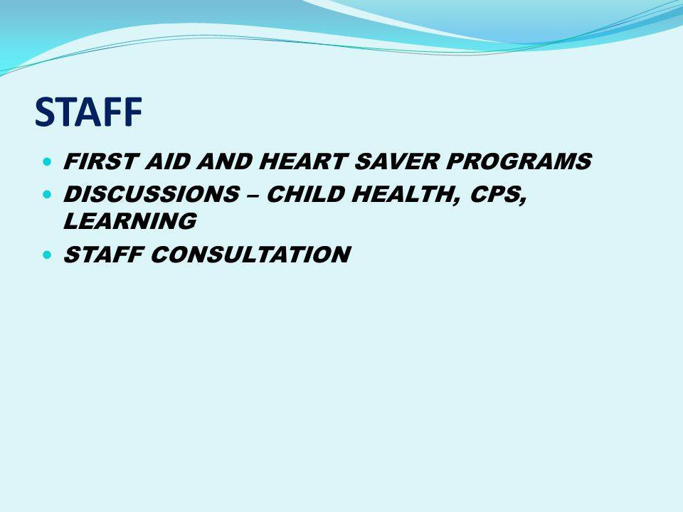 STAFF FIRST AID AND HEART SAVER PROGRAMS DISCUSSIONS – CHILD HEALTH, CPS, LEARNING STAFF CONSULTATION