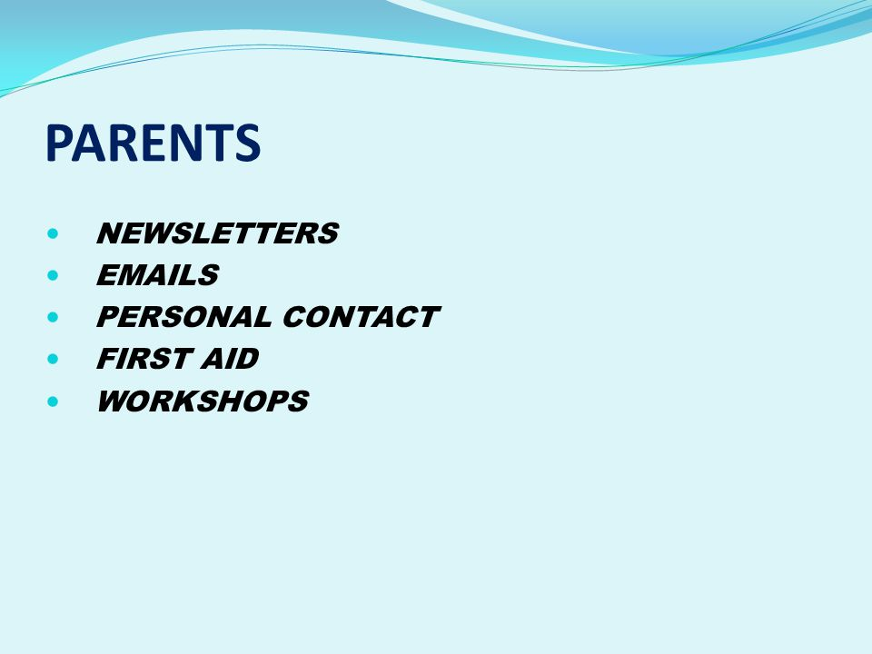 PARENTS NEWSLETTERS EMAILS PERSONAL CONTACT FIRST AID WORKSHOPS