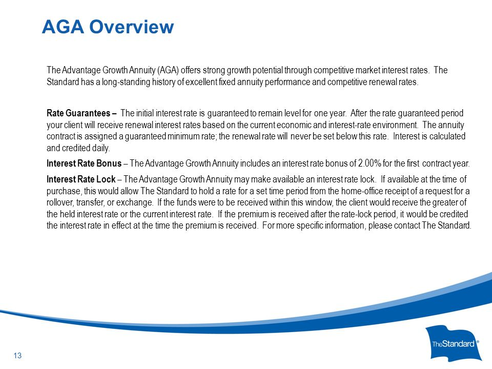© 2010 Standard Insurance Company The Advantage Growth Annuity (AGA) offers strong growth potential through competitive market interest rates.